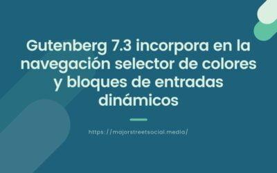 Gutenberg 7.3 incorpora en la navegación selector de colores y bloques de entradas dinámicos