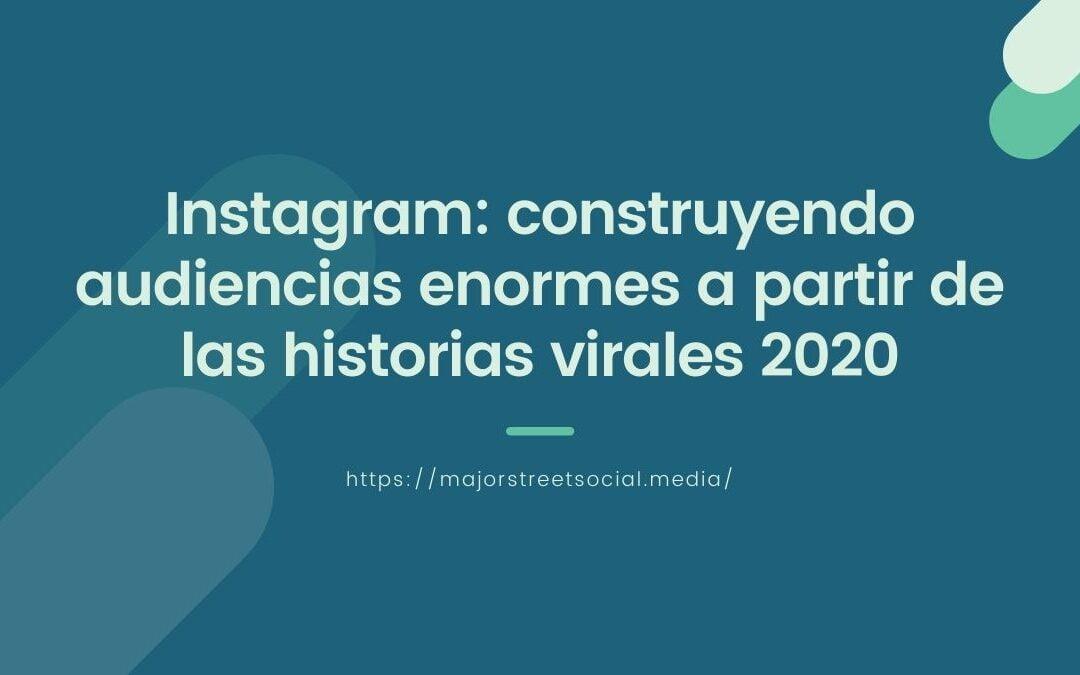 Instagram: construyendo audiencias enormes a partir de las historias virales 2020